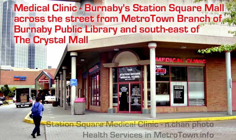 Station Square Medical Walkin clinic, close to Metrotown Sky Train station, Bus Loop, and largest complex of malls in western Canada
